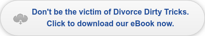 Don't be the victim of Divorce Dirty Tricks! Click to download our eBook now.