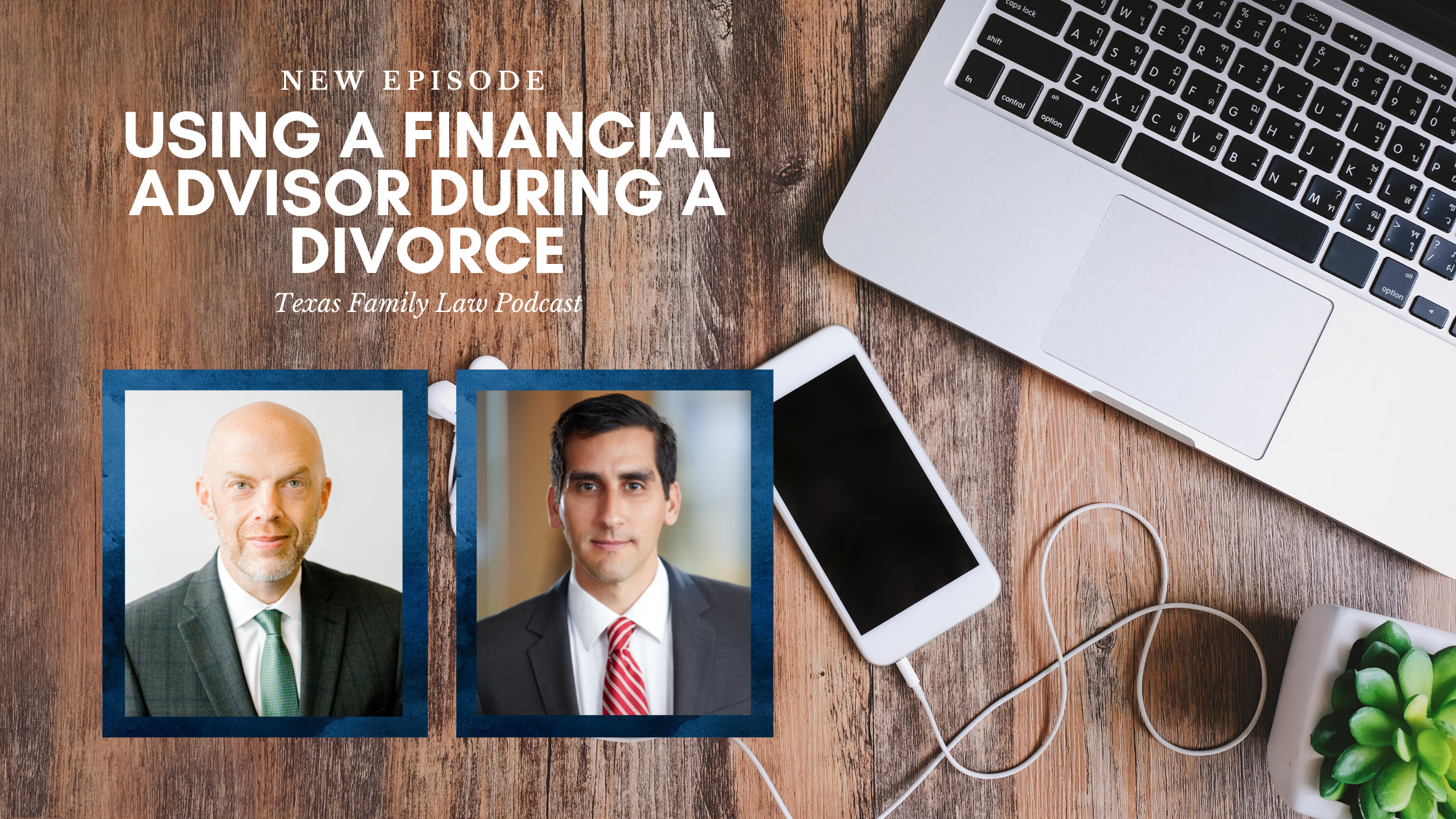 The Texas Family Law Podcast: Using a Financial Advisor During a Divorce (feat. Matt Rappaport)