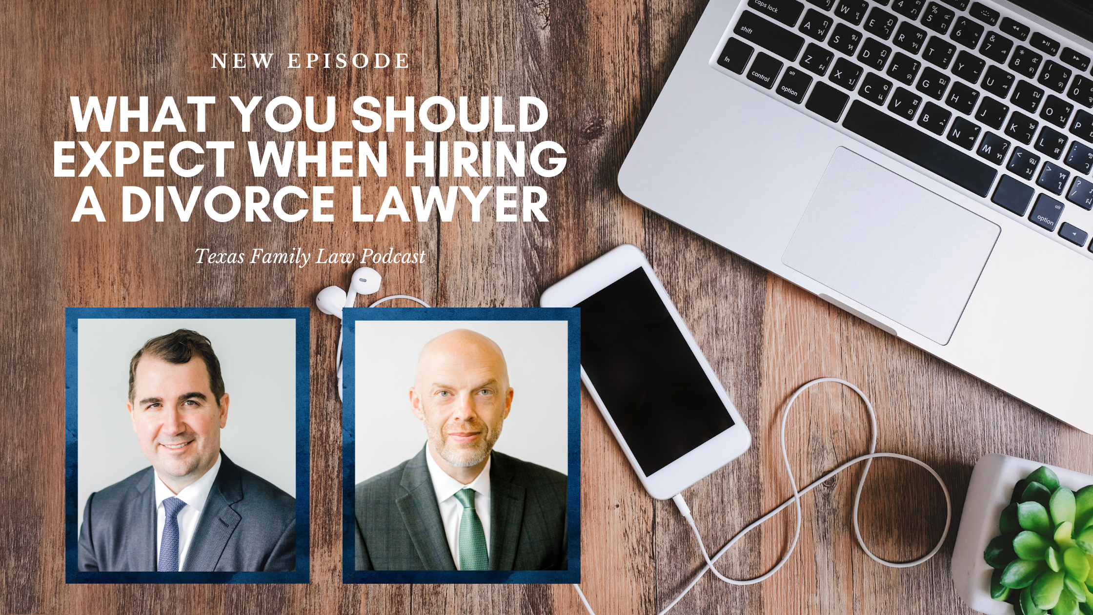 The Texas Family Law Podcast: What You Should Expect When Hiring a Divorce Lawyer